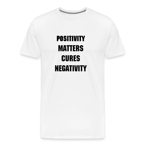 POSITIVITY CURES NEGATIVITY TEE - Men's Premium T-Shirt