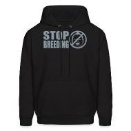 Hoodies ~ Men's Hoodie ~ Stop Breeding Hooded Sweatshirt