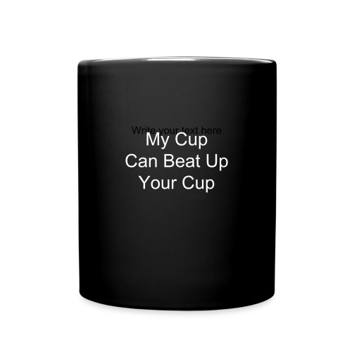 My Cup Can Beat Up Your Cup - Full Color Mug