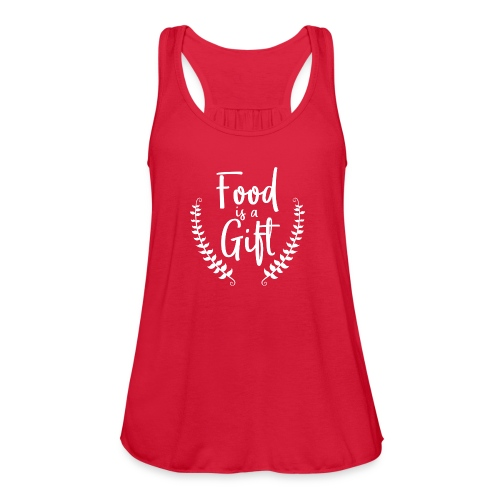Food is a Gift - tank - Women's Flowy Tank Top by Bella