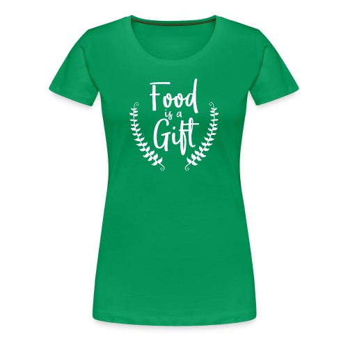 Food is a Gift - tshirt - Women's Premium T-Shirt