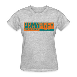 pray then prey - Women's T-Shirt