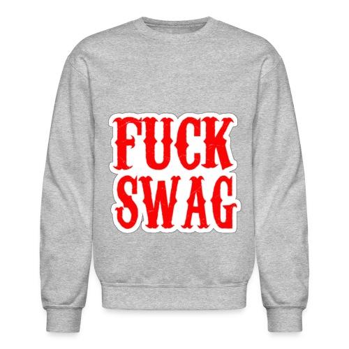 Fuck Swag - Crewneck Sweatshirt