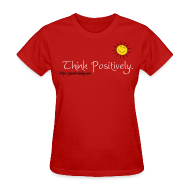 T-Shirts ~ Women's T-Shirt ~ Think Positively.