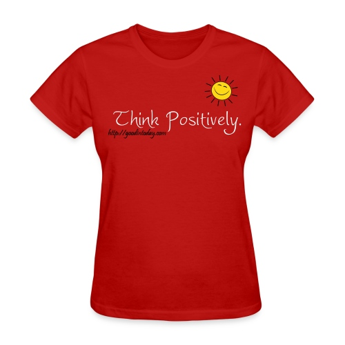 Think Positively. - Women's T-Shirt