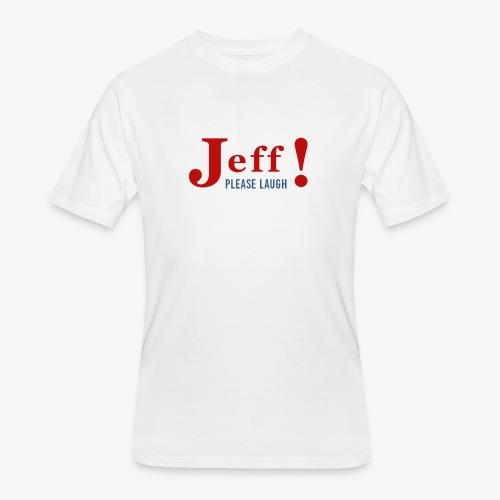Jeff! T-Shirt - Men's 50/50 T-Shirt