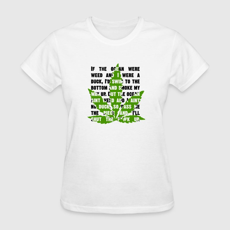 If the ocean were weed and I were a duck... Women' - Women's T-Shirt