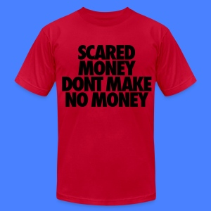 Scared Money Aint Make No Money T-Shirts - Men's T-Shirt by American Apparel