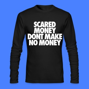 Scared Money Aint Make No Money Long Sleeve Shirts - Men's Long Sleeve T-Shirt by Next Level