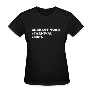CURRENT MOOD #CARNIVAL #SOCA - Women's T-Shirt