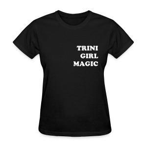 TRINI GIRL MAGIC - Women's T-Shirt