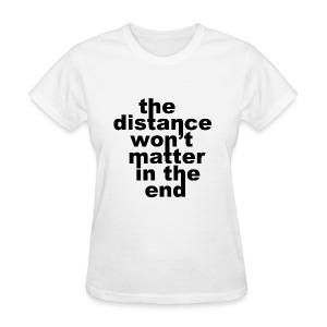 Distance Won't Matter in the End Women's Shirt - Women's T-Shirt