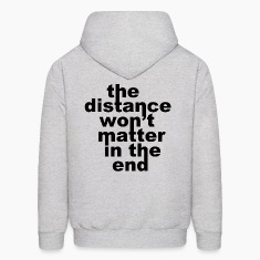 The Distance Won't Matte in the End Hoodies