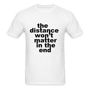 Distance Won't Matter in the End Men's Shirt - Men's T-Shirt
