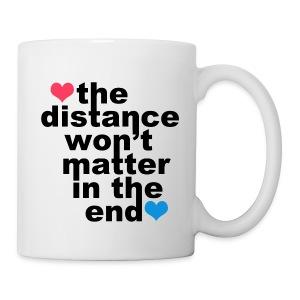 Distance Wont matter in the End Mug  - Coffee/Tea Mug