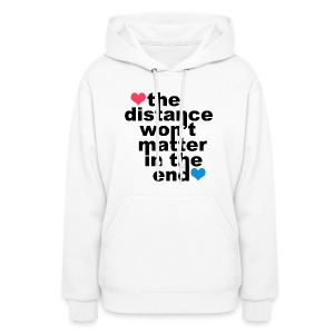 Distance Won't Matter in the End Women's Hoodie - Women's Hoodie