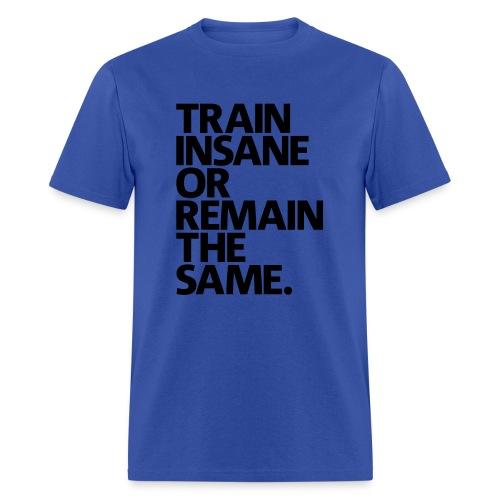 Train insane or remain the same - Men's T-Shirt
