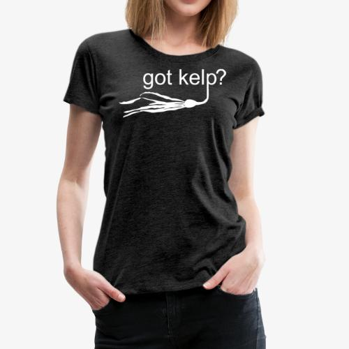 Got Kelp? - Women's Premium T-Shirt