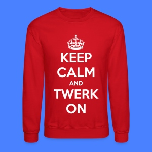 Keep Calm And Twerk On Long Sleeve Shirts - Crewneck Sweatshirt