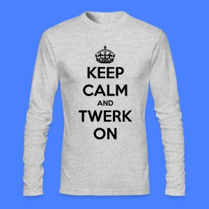 Keep Calm And Twerk On Long Sleeve Shirts - Men's Long Sleeve T-Shirt by Next Level