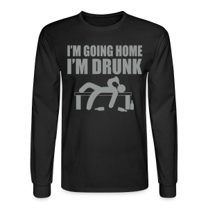 I'M GOING HOME, I'M DRUNK - Men's Long Sleeve T-Shirt