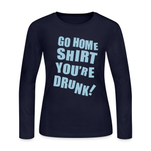Go Home Shirt, You're Drunk - Women's Long Sleeve Jersey T-Shirt