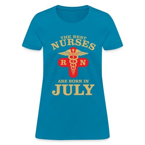 he Best Nurses are born in July - Women's T-Shirt