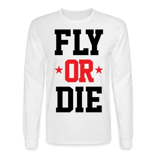 FLY OR DIE - Men's Long Sleeve T-Shirt