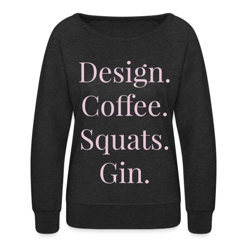 Design. Coffee. Squats. Gin. - Women's Crewneck Sweatshirt