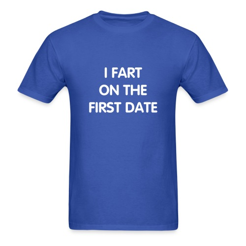 I Fart on the First Date Tee - Men's T-Shirt