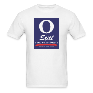 T-Shirts ~ Men's T-Shirt ~ O Still the President Men's Tee