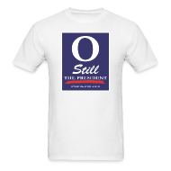 T-Shirts ~ Men's T-Shirt ~ O Still the President Men's Tee