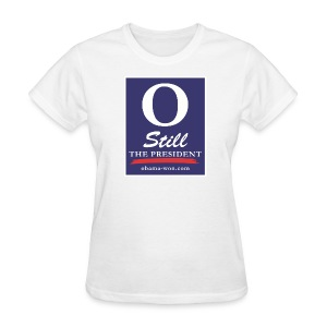 O Still the President Women's Tee - Women's T-Shirt