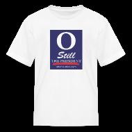 Kids' Shirts ~ Kids' T-Shirt ~ O Still the President Kid's Tee