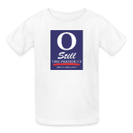 Kids' Shirts ~ Kids' T-Shirt ~ O Still the President Kid's Tee