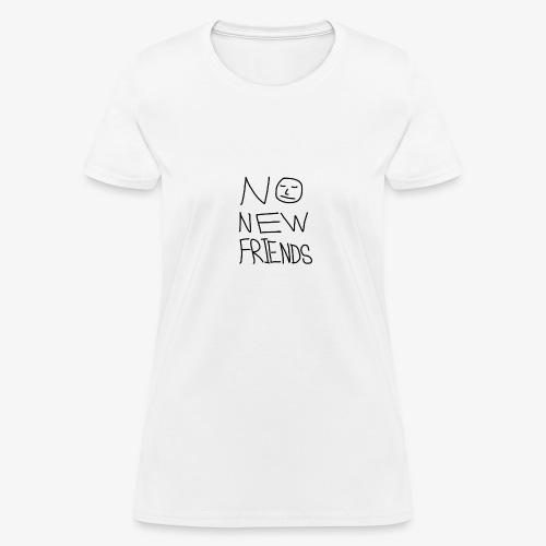 No New Friends (F) - Women's T-Shirt