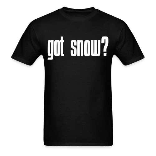 got snow? T - Men's T-Shirt