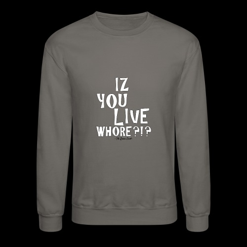 Iz You Live Whore sweater (womens) - Crewneck Sweatshirt