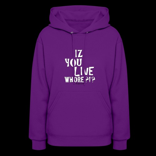 Iz you Live whore Hoodie (womens) - Women's Hoodie
