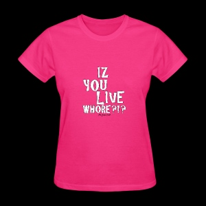 Iz you Live Whore Standard Quality T (womens) - Women's T-Shirt