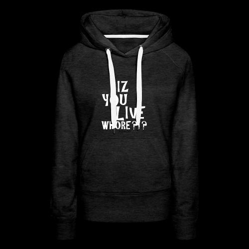 Iz You Live whore Hoodie Premium Quality - Women's Premium Hoodie