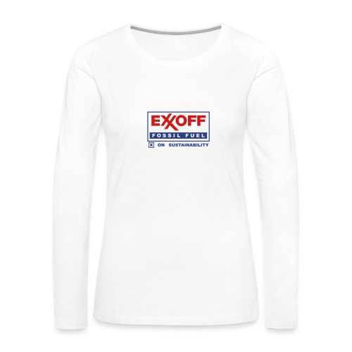 * EXXOFF fossil fuel [ X ] on Sustainability *  - Women's Premium Long Sleeve T-Shirt