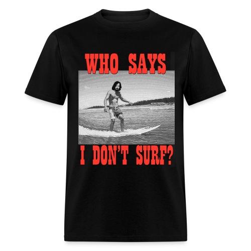 Who Says I Don't Surf? T-Shirt (two-tone) - Men's T-Shirt