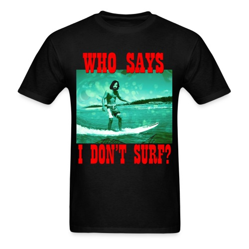 Who Says I Don't Surf? T-Shirt (color-tone)  - Men's T-Shirt