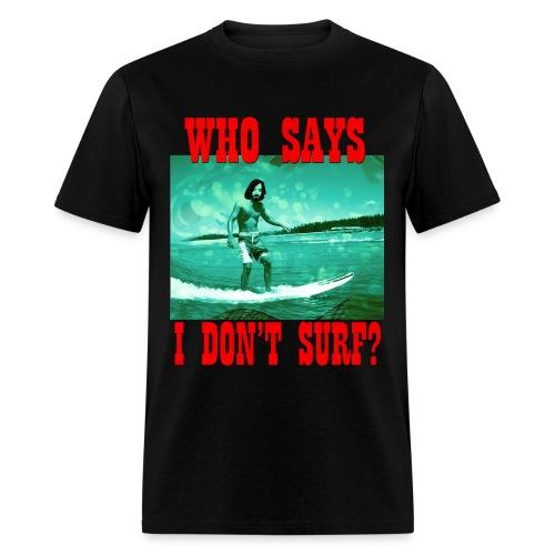 Who Says I Don't Surf? T-Shirt (color-tone)  - Men's T-Shirt