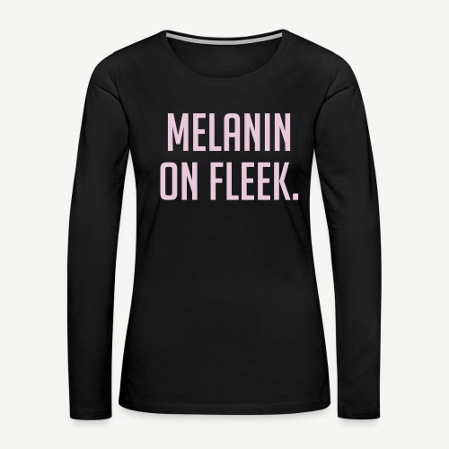 Melanin On Fleek - Women's Pink and Black Long Sleeve T-shirt - Women's Premium Long Sleeve T-Shirt