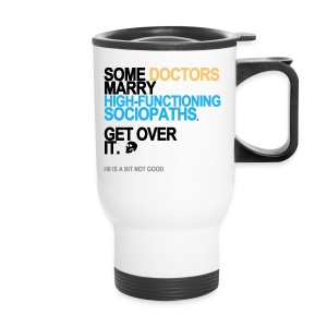 Some Doctors Marry High-Functioning Sociopaths Travel Mug - Travel Mug