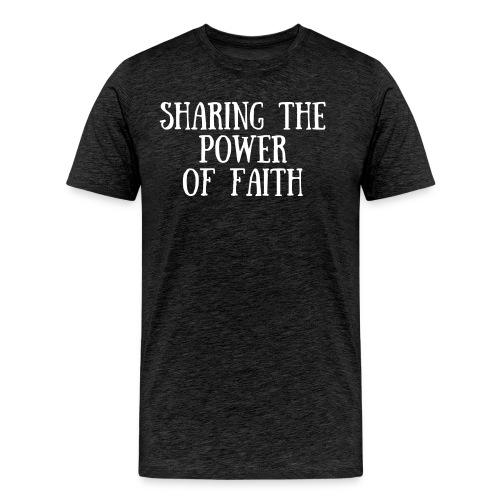 Sharing the Power of Faith - Men's Premium T-Shirt