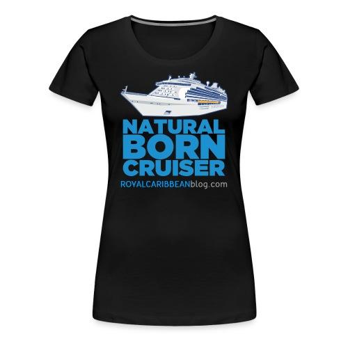 Women's Natural Born Cruiser - Women's Premium T-Shirt