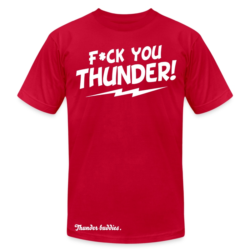 F*ck You Thunder - Men's T-Shirt by American Apparel